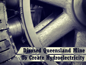 Disused Queensland Mine To Create Hydroelectricity