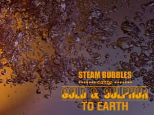 Steam bubbles carry gold and sulphur to earth